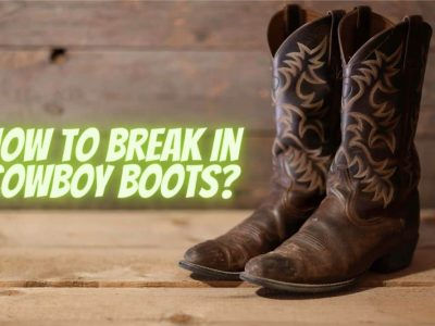 How to Break in Cowboy Boots? – Some Easy Ways 1